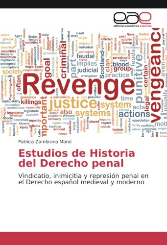 Estudios de Historia del Derecho penal: Vindicatio, inimicitia y represión penal en el Derecho español medieval y moderno
