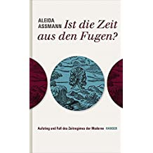 Ist die Zeit aus den Fugen?: Aufstieg und Fall des Zeitregimes der Moderne
