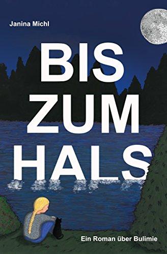 Bis zum Hals: Ein Roman über Bulimie