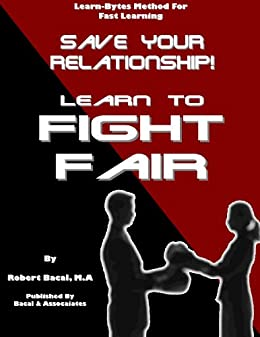 Save Your Relationship By Learning To Fight Fair ( #1) (Learn-Bytes Series) by [Bacal, Robert]