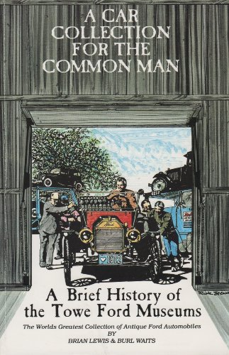 Car Collection for the Common Man: A Brief History of the Towe Ford Museum (Car Collection Ford)