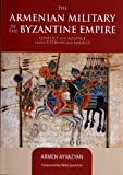 The Armenian Military in the Byzantine Empire : Conflict and Alliance under Justinian and Maurice (with color map)