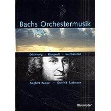 Bachs Orchestermusik. Entstehung - Klangwelt - Interpretation