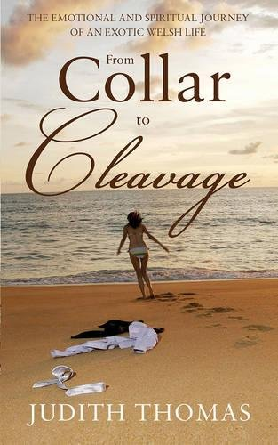 Collar To Cleavage The Emotional And Spiritual Journey Of An Exotic Welsh Life
