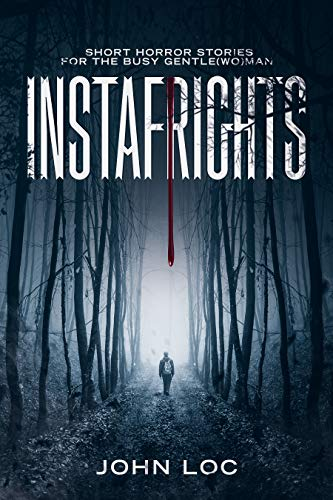 Instafrights: Short horror stories for the busy gentle(wo)man (English Edition)