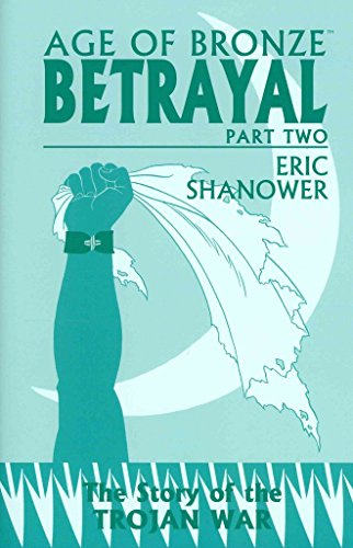 [Age of Bronze: Betrayal Volume 3, Part B] (By: Eric Shanower) [published: October, 2013]