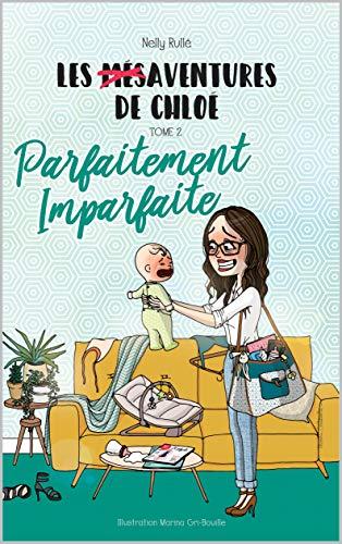 Les mésaventures de Chloé: Parfaitement imparfaite par Nelly Rullé