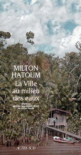 Milton Hatoum - La Ville au milieu des eaux