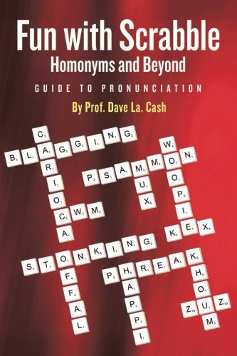 Fun With Scrabble Homonyms and Beyond: Guide to Pronunciation by Prof. Dave La. Cash (2016-01-14) par Prof. Dave La. Cash
