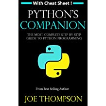 PYTHON: PYTHON'S COMPANION, A STEP BY STEP GUIDE FOR BEGINNERS TO START CODING TODAY! (INCLUDES A 6 PAGE PRINTABLE CHEAT SHEET)(PYTHON FOR BEGINNERS, PYTHON ... PYTHON PROGRAMMING) (English Edition)