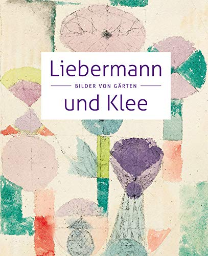 Liebermann und Klee: Bilder von Gärten