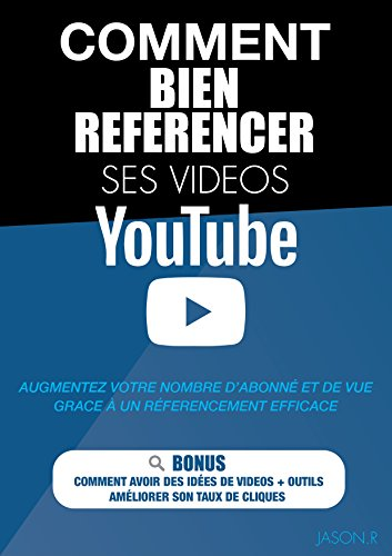 Comment Bien Référencer Ses Vidéos Youtube (livre sur Youtube, avoir plus de vue Youtube, monter sa chaine Youtube): livre sur Youtube, avoir plus de vue Youtube, comment monter sa chaine Youtube