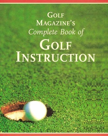 Golf Magazine's Complete Book of Golf Instruction by George Peper (1999-09-01) par George Peper