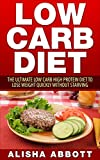 Low Carb: The Ultimate Low Carb High Protein Diet To Lose Your Weight Quickly without Starving