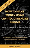 How to Make Money Using Cryptocurrencies in India: First of its kind - with special focus on INDIAN market.