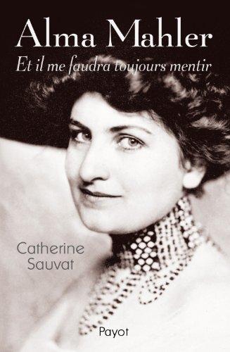 Alma Mahler : Et il me faudra toujours mentir