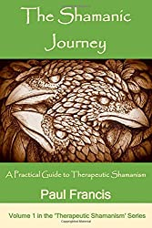The Shamanic Journey: A Practical Guide to Therapeutic Shamanism