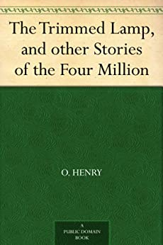 The Trimmed Lamp, and other Stories of the Four Million by [Henry, O.]