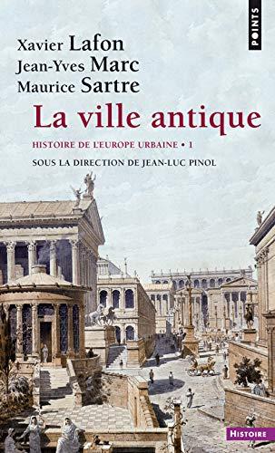 Histoire de l'Europe urbaine : Tome 1, La ville antique par Xavier Lafon