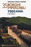 35 borghi imperdibili. Toscana Nord