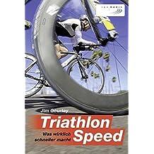 Triathlon-Speed: Was wirklich schneller macht by Jim Gourley (2014-09-06)