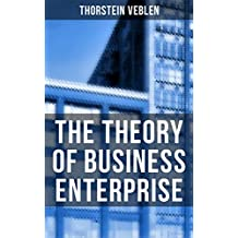 The Theory of Business Enterprise: Nature, Causes, Utility & Drift of Business Enterprise (A Political Economy Book) (English Edition)