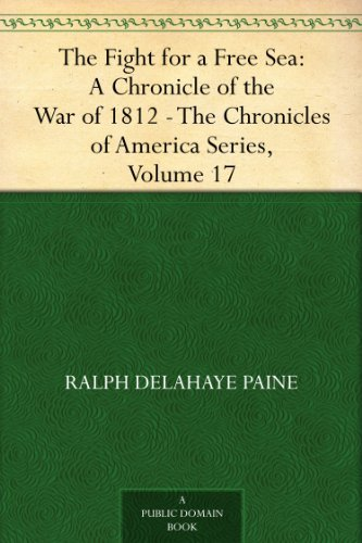 the-fight-for-a-free-sea-a-chronicle-of-the-war-of-1812-the-chronicles-of-america-series-volume-17