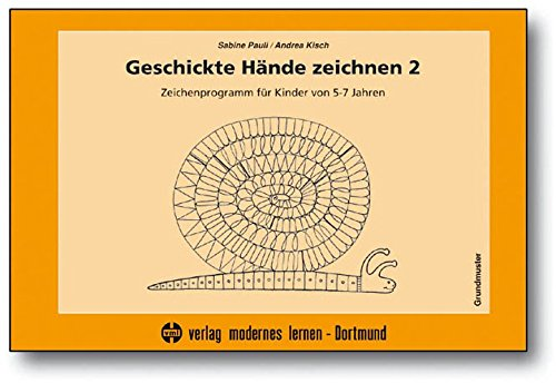 Geschickte Hände zeichnen 2: Zeichenprogramm für Kinder von 5-7 Jahren - Grundmuster (Praxis Ergotherapie)