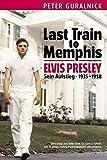 Elvis Presley - Last Train To Memphis - Sein Aufstieg 1935-1958 (Neuauflage): Buch, Biografie