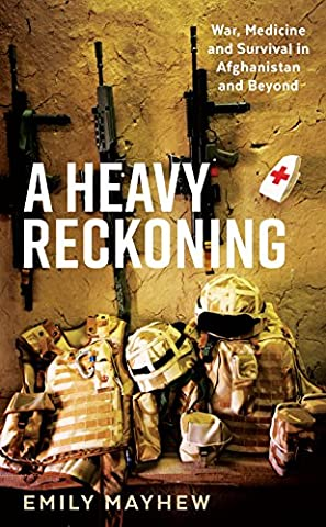 A Heavy Reckoning: War, Medicine and Survival in Afghanistan and