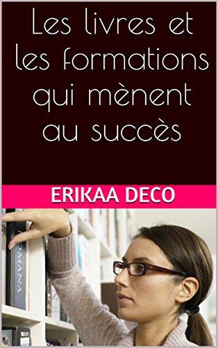 Les livres et les formations qui mènent au succès par Erikaa Deco