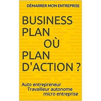 BUSINESS PLANoùplan d'action ?: Auto entrepreneurTravailleur autonomemicro entreprise