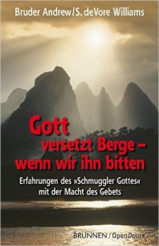 Gott versetzt Berge - wenn wir ihn bitten. Erfahrungen des Schmuggler Gottes mit der Macht des Gebets von Bruder Andrew ( 1. Juni 2006 )