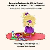 Telecharger Livres Samantha Porte une Lentille de Contact Ainsi qu un Cache oeil TOUT COMME TOI Une journee dans la vie d une enfant unilateralement aphaque (PDF,EPUB,MOBI) gratuits en Francaise