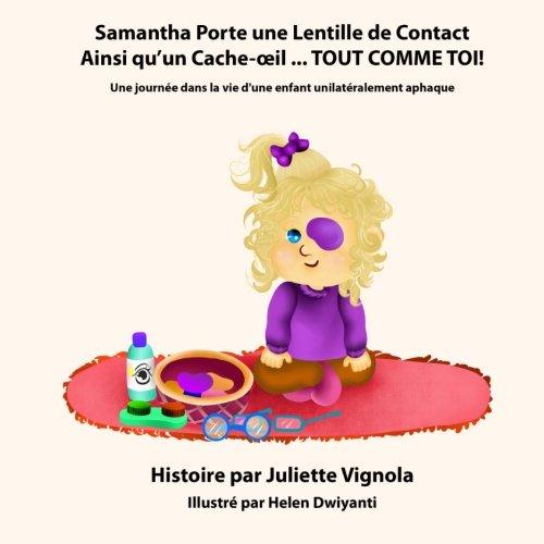 Samantha Porte une Lentille de Contact Ainsi qu'un Cache-oeil TOUT COMME TOI: Une journee dans la vie d'une enfant unilateralement aphaque par Juliette Vignola