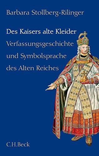 Des Kaisers alte Kleider: Verfassungsgeschichte und Symbolsprache des Alten (Fürsten Kleider)