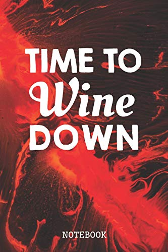 Time To Wine Down: Funny Wine Lover Planner / Organizer / Lined Notebook (6