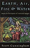 Earth, Air, Fire, and Water: More Techniques of Natural Magic
