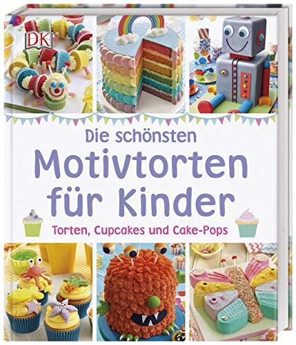 Die schönsten Motivtorten für Kinder: Torten, Cupcakes und Cake-Pops