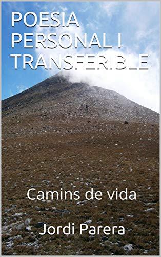 POESIA PERSONAL I TRANSFERIBLE: Camins de vida (Catalan Edition) por Jordi Parera