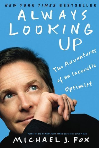 Always Looking Up: The Adventures of an Incurable Optimist by Michael J. Fox (2010-03-30)