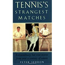 Tennis's Strangest Matches: Extraordinary But True Stories from Over a Century of Tennis (Strangest Series) by Peter Seddon (2001-05-01)