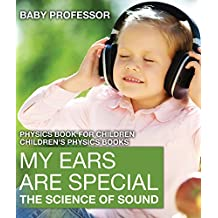 My Ears are Special : The Science of Sound - Physics Book for Children | Children's Physics Books