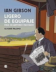 Ligero de equipaje: Vida de Antonio Machado par Ian Gibson