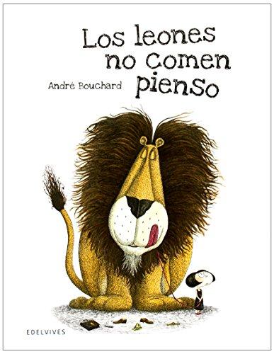 Los leones no comen pienso (Álbumes ilustrados) por André Bouchard