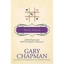 Todos Ganan: La Guia Chapman Para Resolver los Conflictos Sin Argumentar = Everybody Wins
