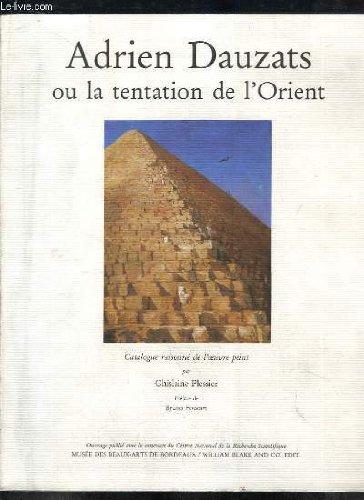 Adrien Dauzats, ou, La tentation de l'Orient: Catalogue raisonné de l'oeuvre peint