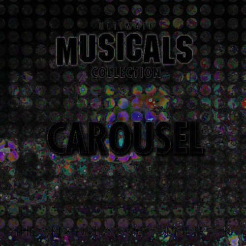 The Ultimate Musicals Collection: Carousel (Original Motion Picture Soundtrack)