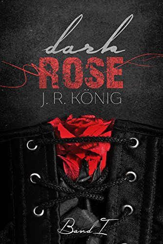 Dark Rose - Band 1: erotischer Liebesroman (Kurzroman) von [König, J.R.]