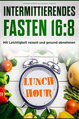 Produktbild Intermittierendes Fasten 16:8: Mit Leichtigkeit rasant und gesund abnehmen